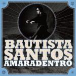 "Bautista Santos presenta  ""Amaradentro"""