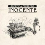 "Josefina Pretende presenta ""Inocente"" Primer single de su próximo disco ""Sueño Lúcido"""