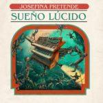 "Josefina Pretende presenta ""Sueño Lúcido"""